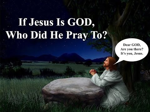 if jesus is god who did he pray to-3